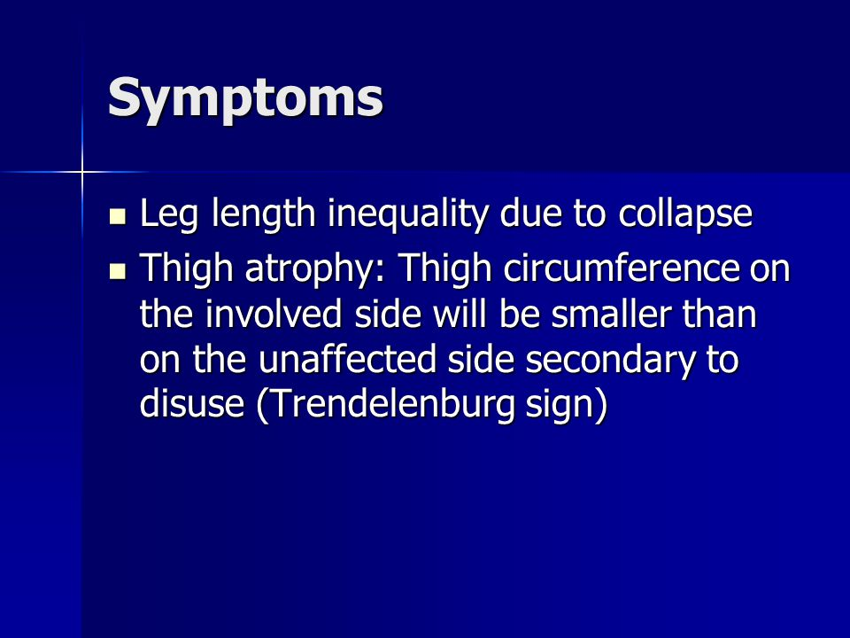 Symptoms Leg length inequality due to collapse