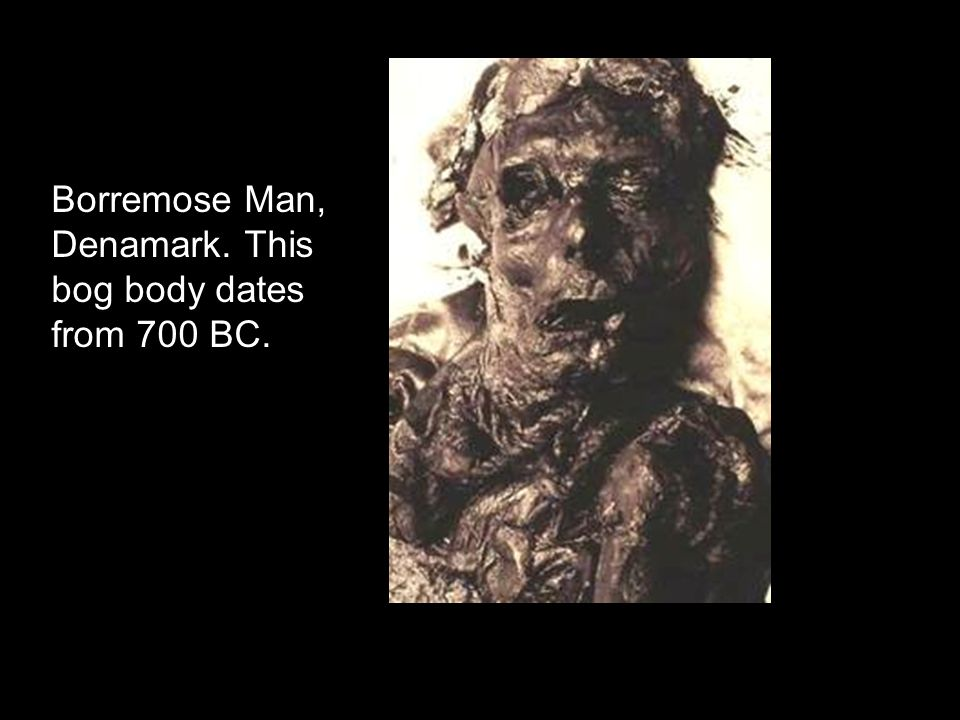 Borremose Man, Denamark. This bog body dates from 700 BC.