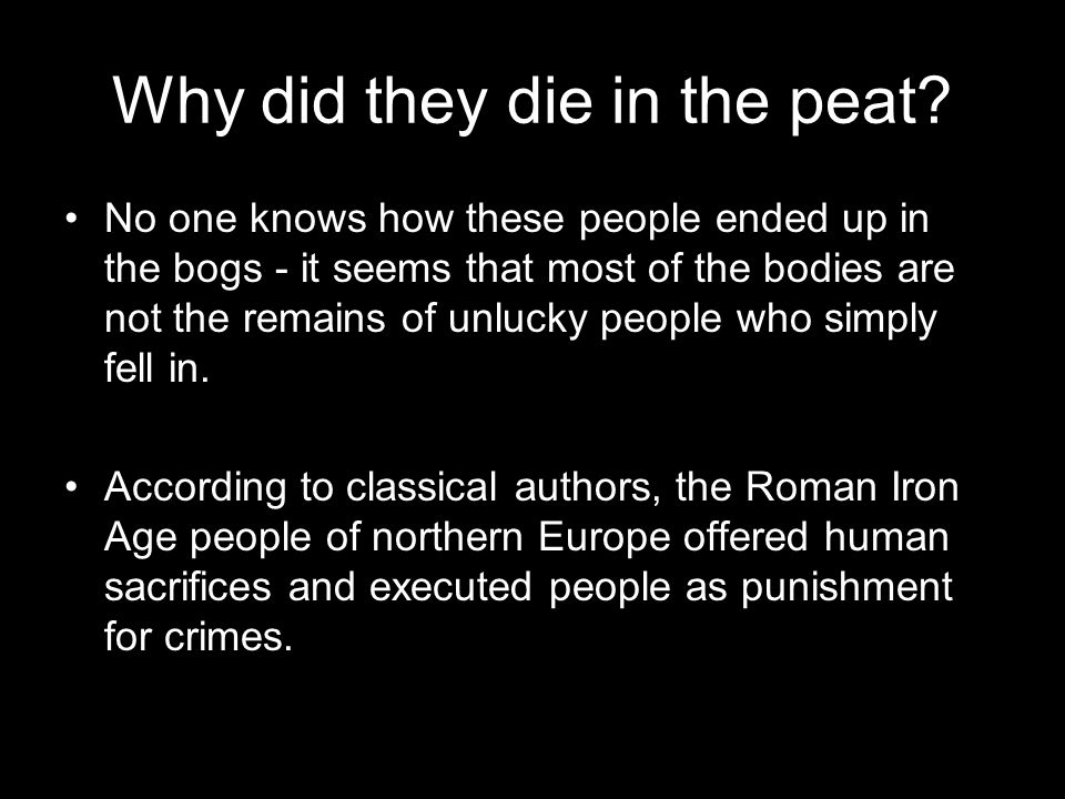 Why did they die in the peat