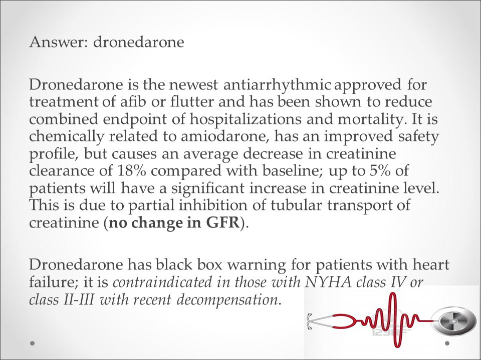 Answer: dronedarone Dronedarone is the newest antiarrhythmic approved for treatment of afib or flutter and has been shown to reduce combined endpoint of hospitalizations and mortality.