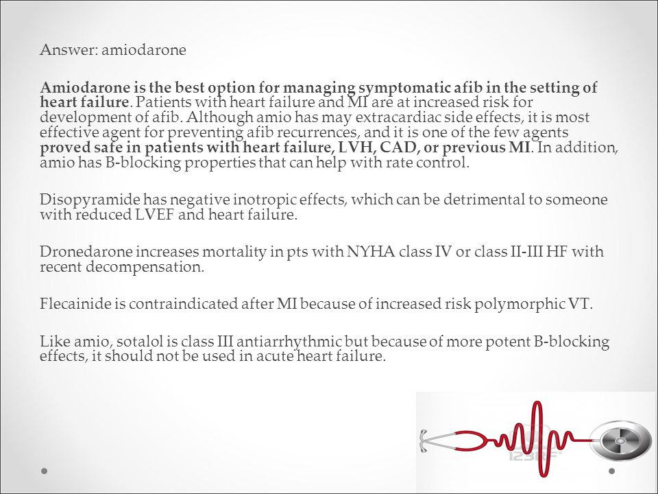 Answer: amiodarone Amiodarone is the best option for managing symptomatic afib in the setting of heart failure.