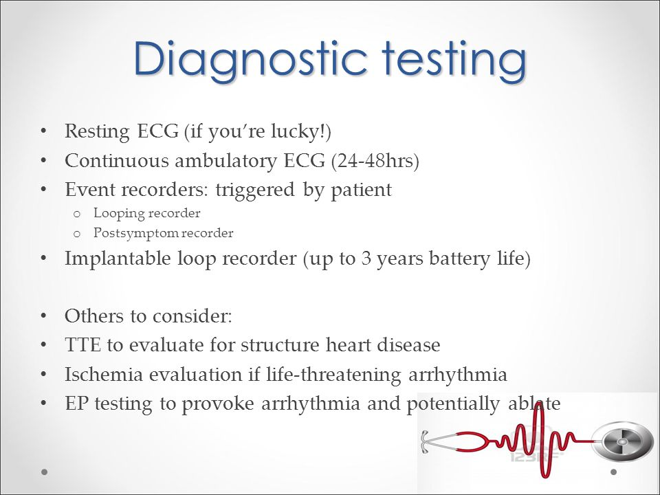 Diagnostic testing Resting ECG (if you're lucky!)