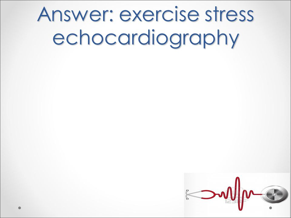 Answer: exercise stress echocardiography