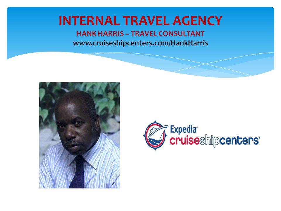INTERNAL TRAVEL AGENCY HANK HARRIS – TRAVEL CONSULTANT www