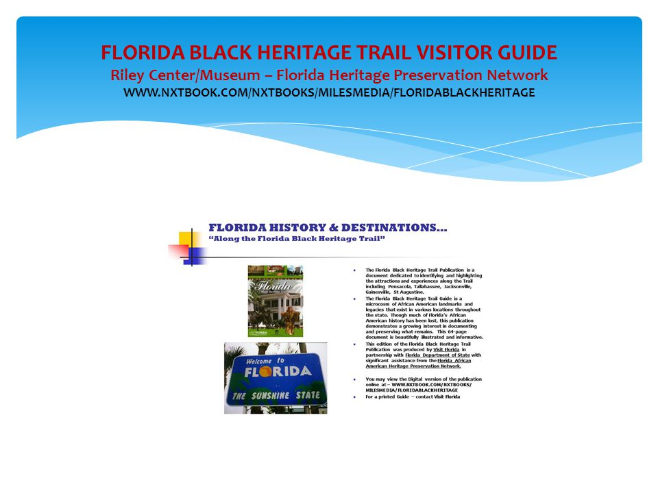 FLORIDA BLACK HERITAGE TRAIL VISITOR GUIDE Riley Center/Museum – Florida Heritage Preservation Network WWW.NXTBOOK.COM/NXTBOOKS/MILESMEDIA/FLORIDABLACKHERITAGE