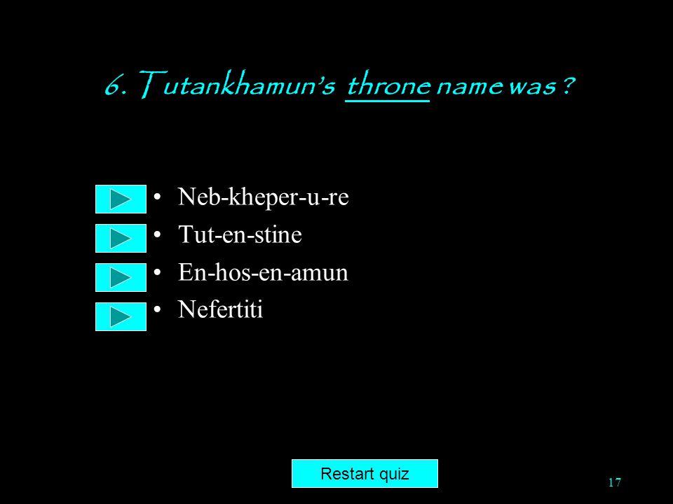 6. Tutankhamun's throne name was