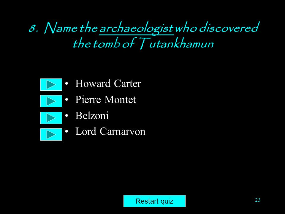 8. Name the archaeologist who discovered the tomb of Tutankhamun