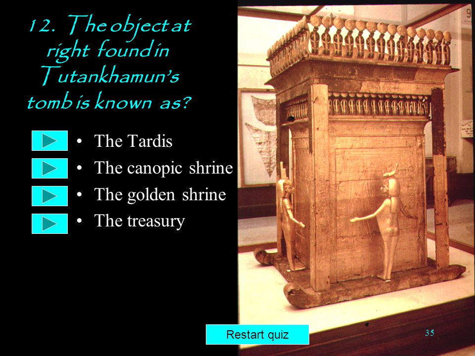 12. The object at right found in Tutankhamun's tomb is known as