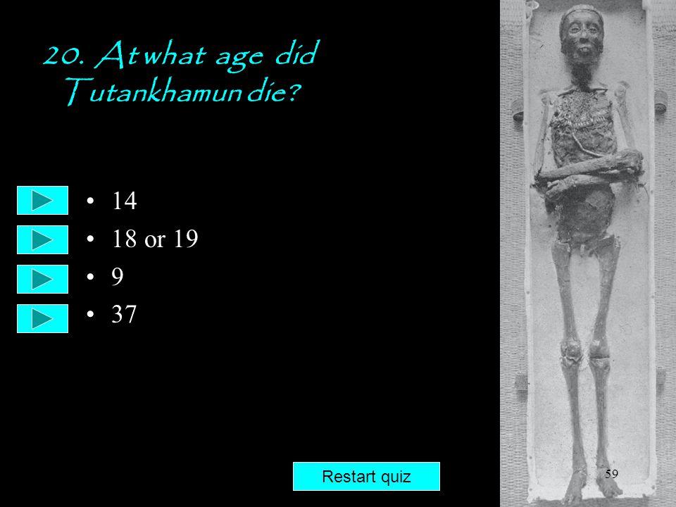 20. At what age did Tutankhamun die