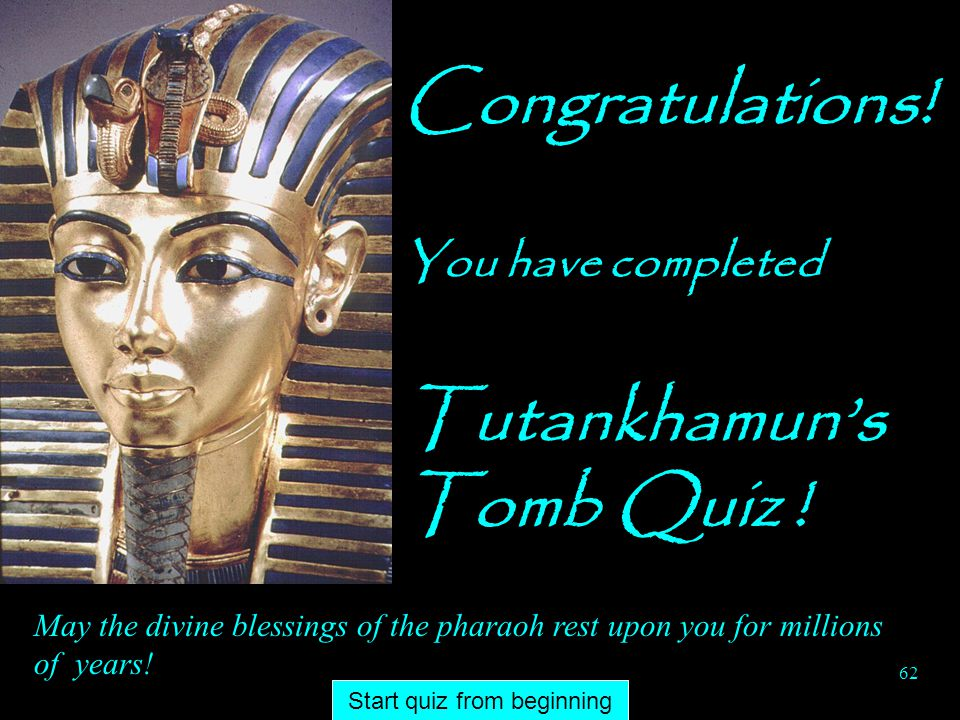 Congratulations! You have completed Tutankhamun's Tomb Quiz !