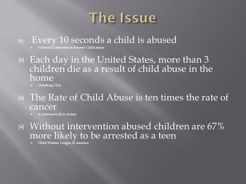 The Issue Every 10 seconds a child is abused. National Committee to Prevent Child abuse.