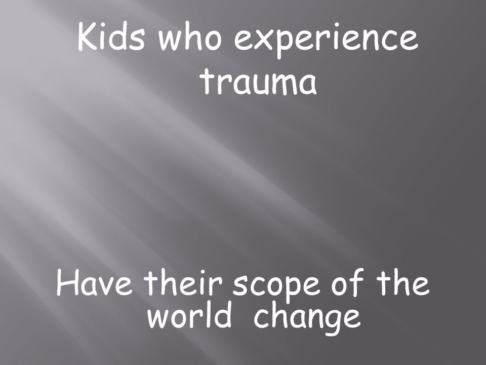 Kids who experience trauma
