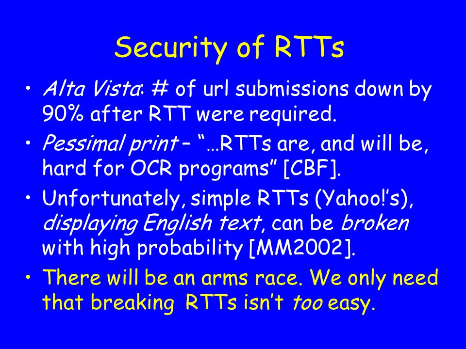 Security of RTTs Alta Vista: # of url submissions down by 90% after RTT were required.