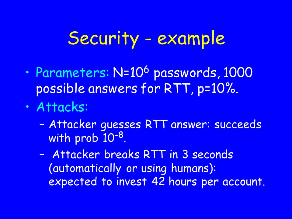 Security - example Parameters: N=106 passwords, 1000 possible answers for RTT, p=10%. Attacks: