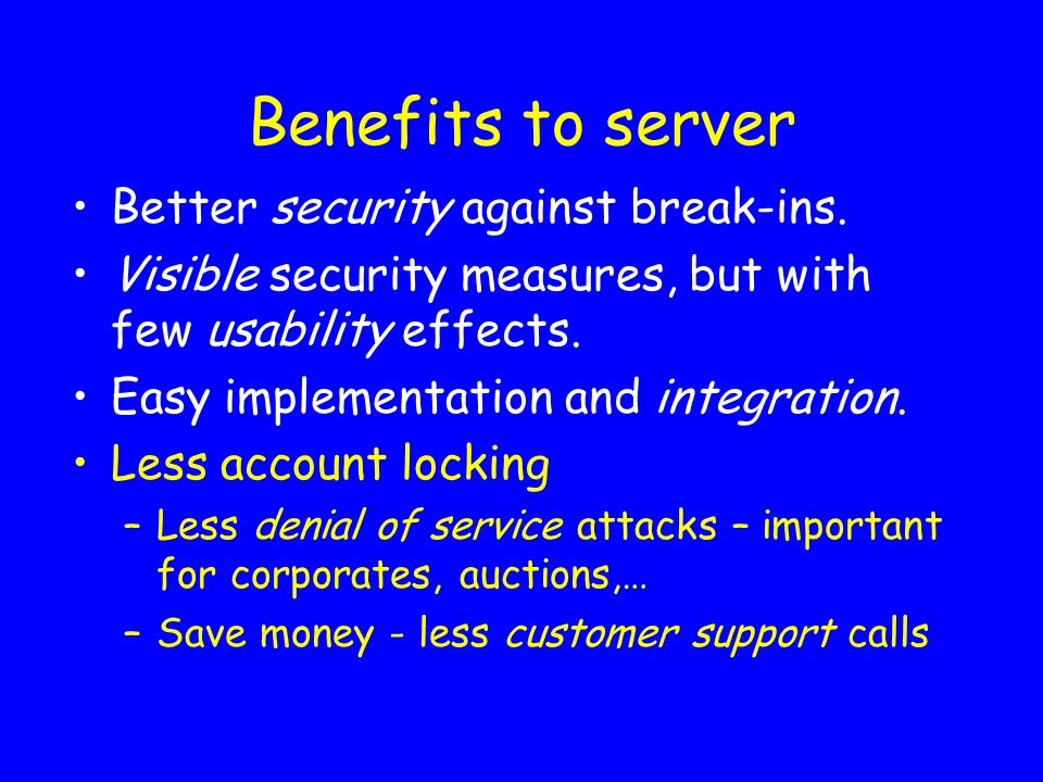Benefits to server Better security against break-ins.