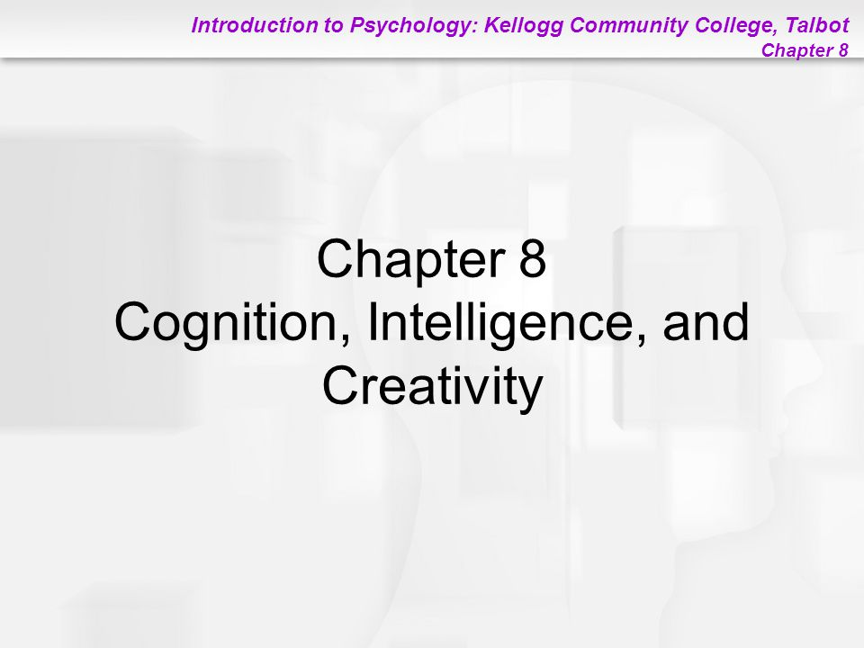 Chapter 8 Cognition Intelligence And Creativity