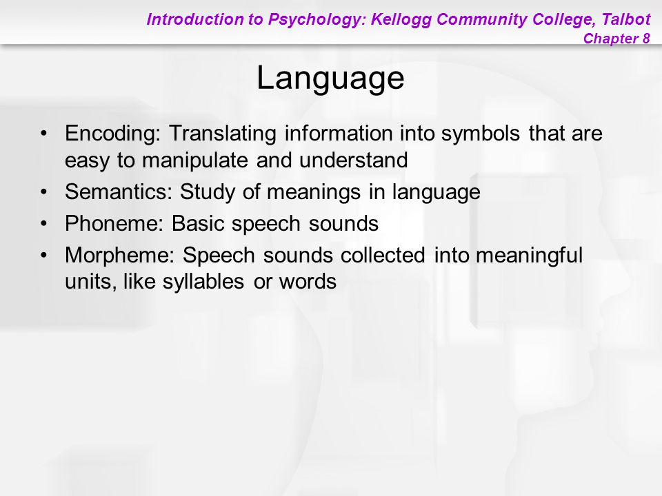 Language Encoding: Translating information into symbols that are easy to manipulate and understand.