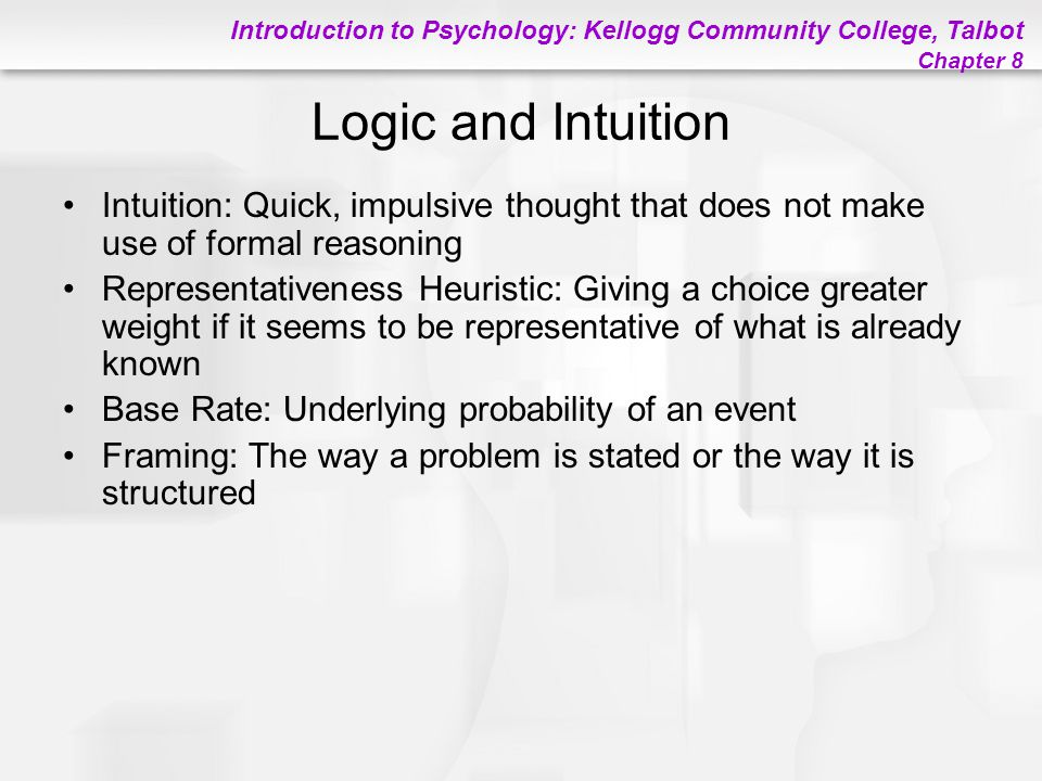 Logic and Intuition Intuition: Quick, impulsive thought that does not make use of formal reasoning.