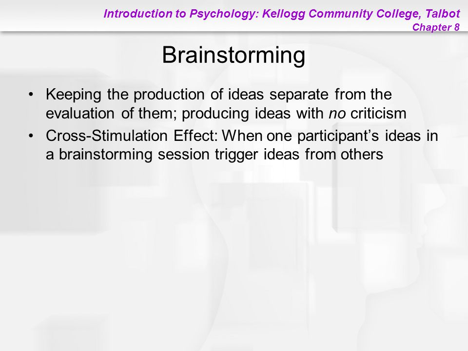 Brainstorming Keeping the production of ideas separate from the evaluation of them; producing ideas with no criticism.