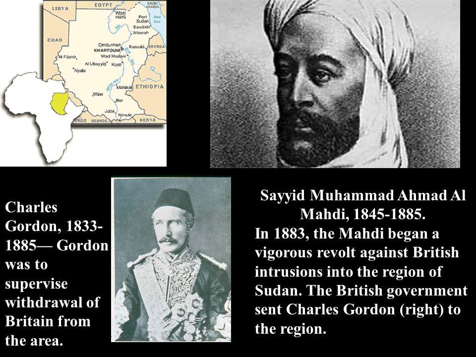 Sayyid Muhammad Ahmad Al Mahdi, 1845-1885.