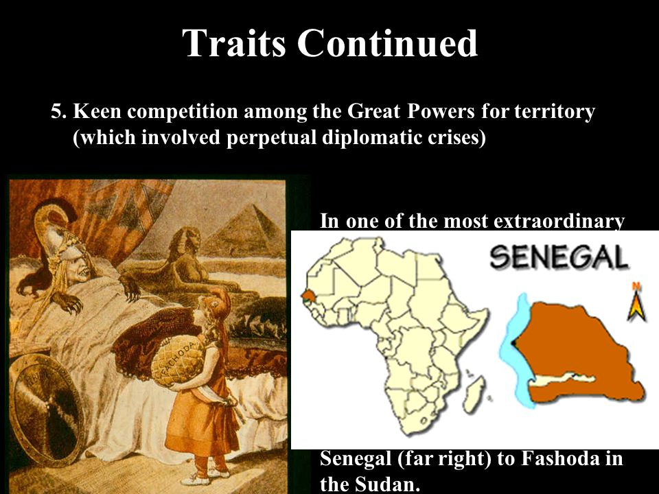 Traits Continued 5. Keen competition among the Great Powers for territory. (which involved perpetual diplomatic crises)