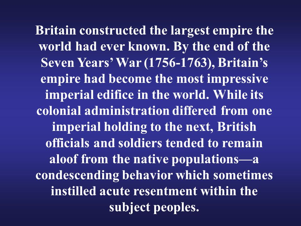 Britain constructed the largest empire the world had ever known