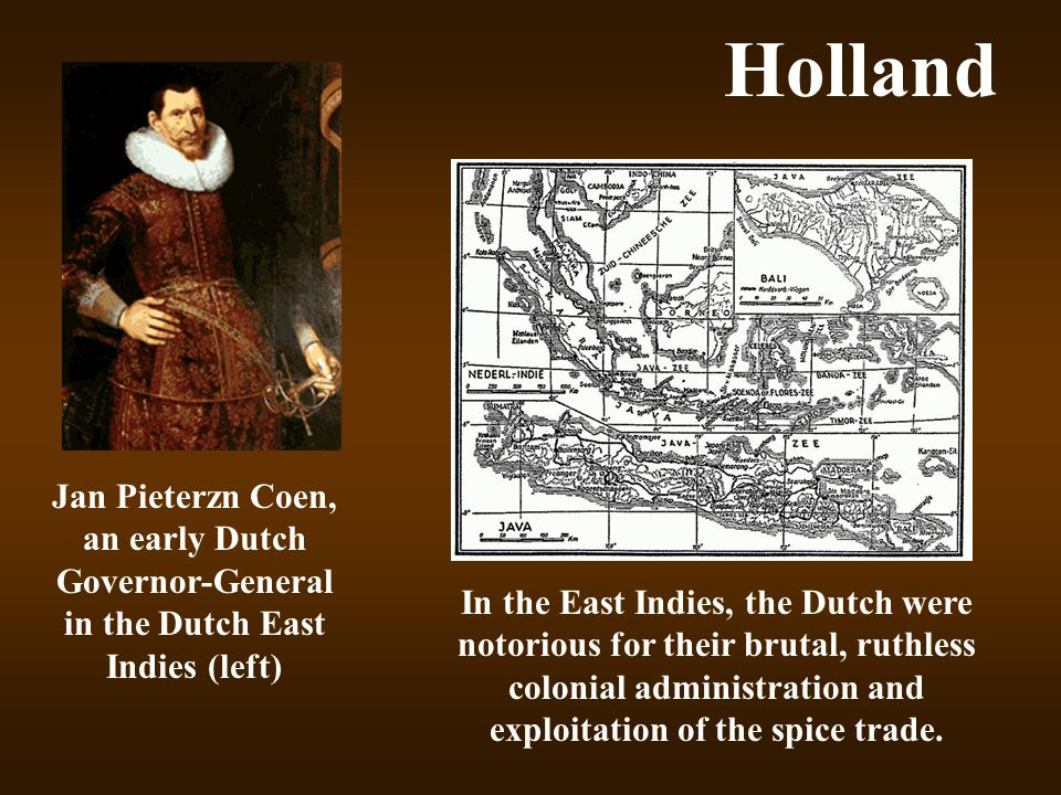 Holland Jan Pieterzn Coen, an early Dutch Governor-General in the Dutch East Indies (left)