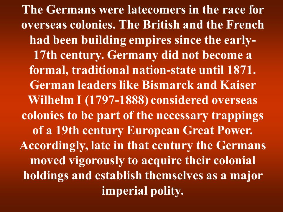 The Germans were latecomers in the race for overseas colonies