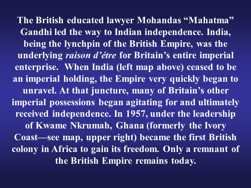 The British educated lawyer Mohandas Mahatma Gandhi led the way to Indian independence.