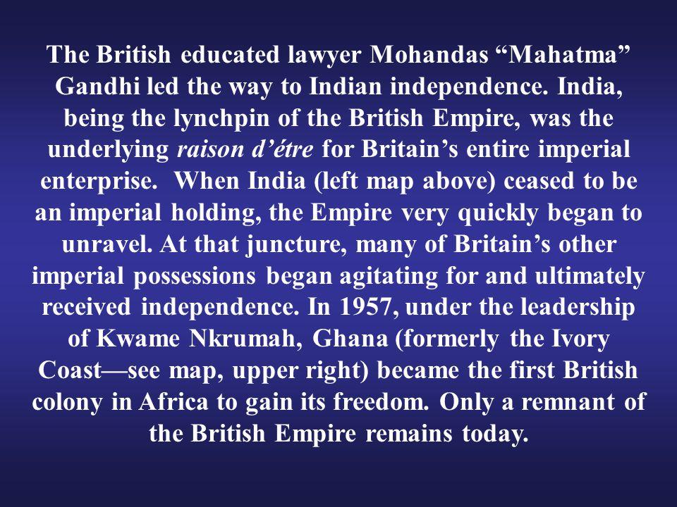 The British educated lawyer Mohandas Mahatma Gandhi led the way to Indian independence.