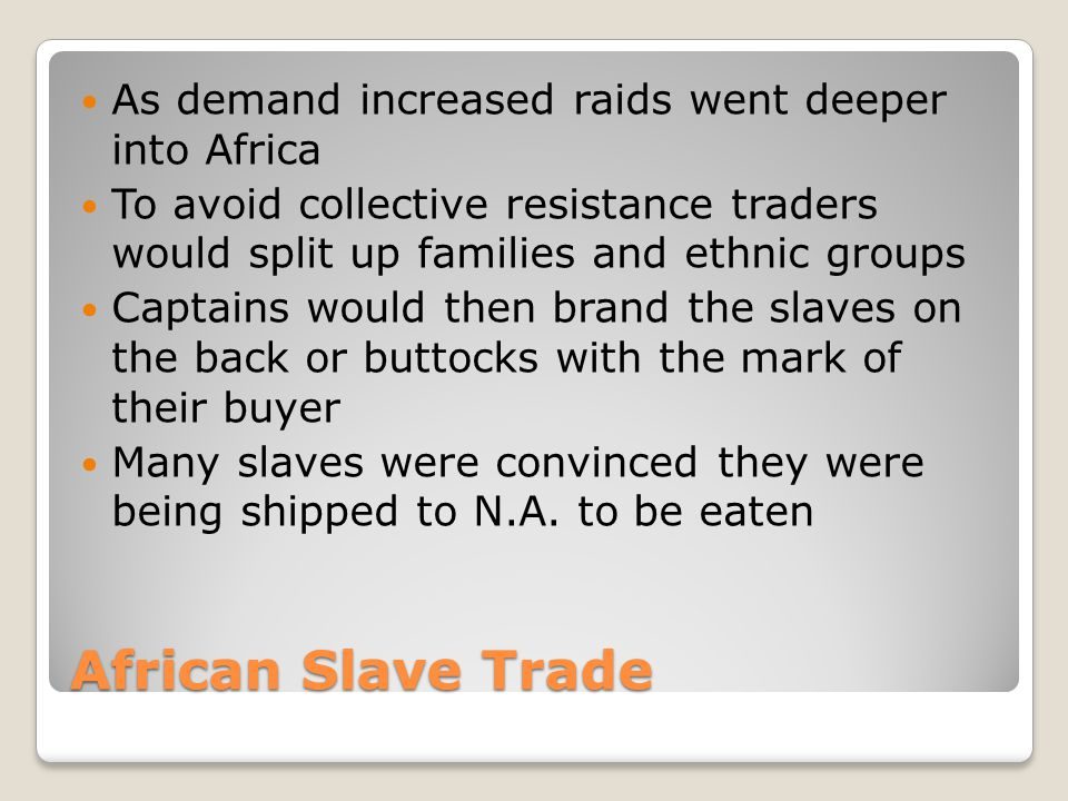 African Slave Trade As demand increased raids went deeper into Africa
