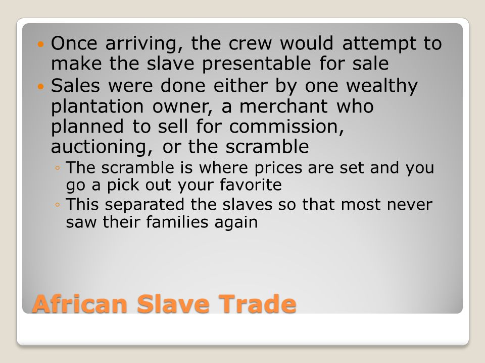 Once arriving, the crew would attempt to make the slave presentable for sale