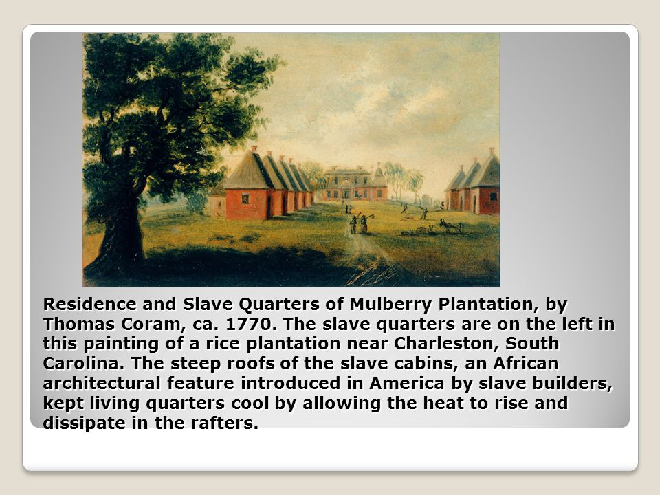 Residence and Slave Quarters of Mulberry Plantation, by Thomas Coram, ca.