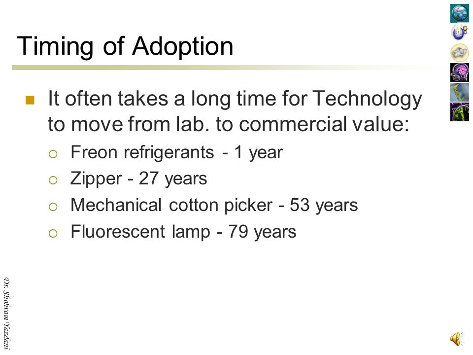 Timing of Adoption It often takes a long time for Technology to move from lab. to commercial value: