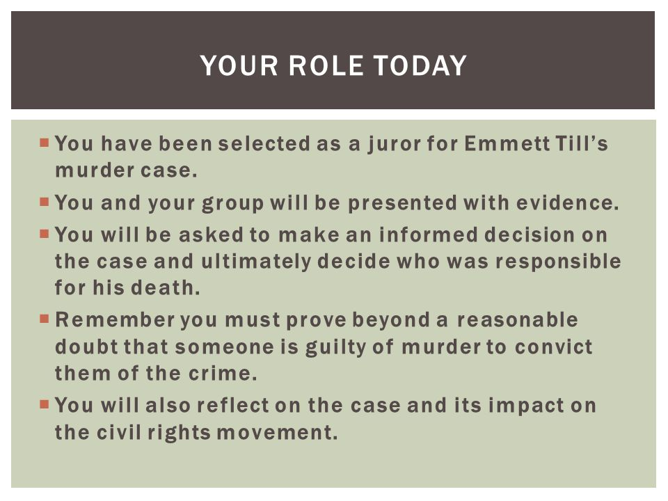 Your Role Today You have been selected as a juror for Emmett Till's murder case. You and your group will be presented with evidence.