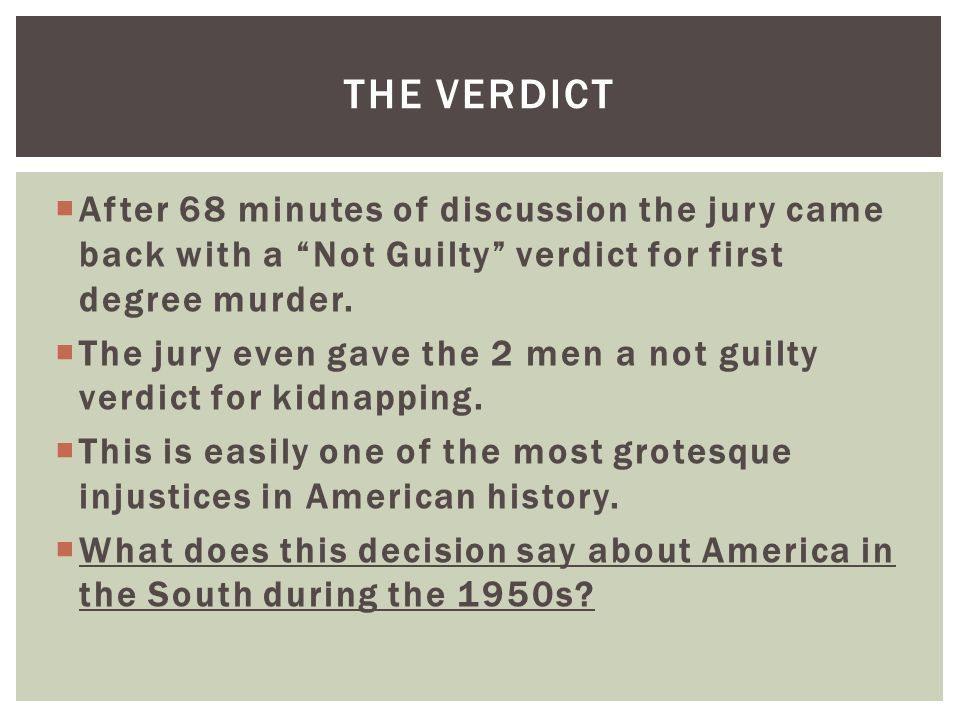 The verdict After 68 minutes of discussion the jury came back with a Not Guilty verdict for first degree murder.