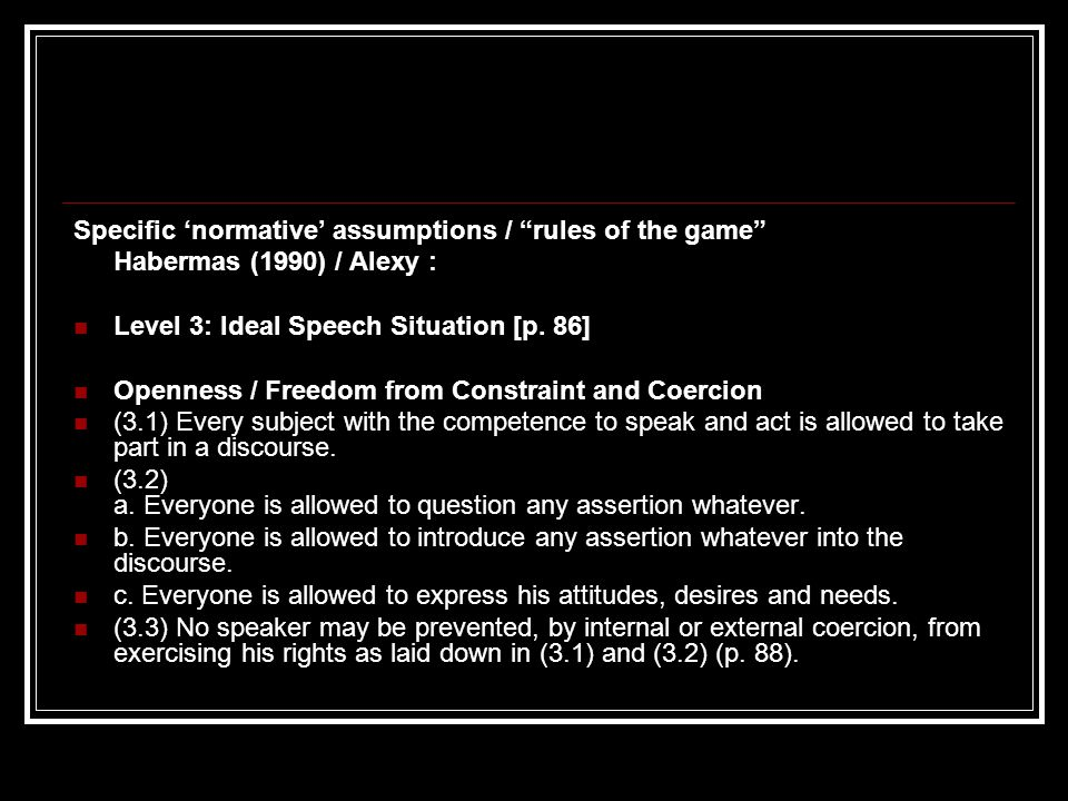 Specific 'normative' assumptions / rules of the game