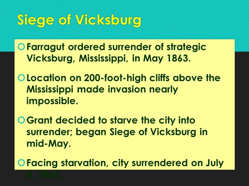 Siege of Vicksburg Farragut ordered surrender of strategic Vicksburg, Mississippi, in May 1863.