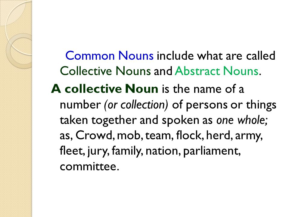 Common Nouns include what are called Collective Nouns and Abstract Nouns.