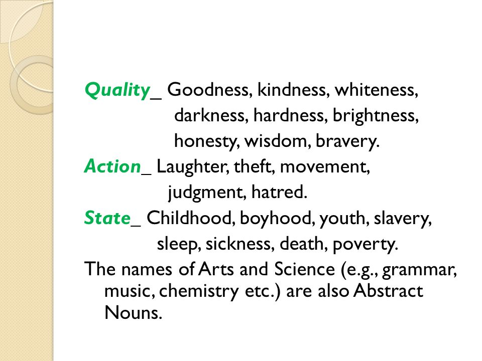 Quality_ Goodness, kindness, whiteness, darkness, hardness, brightness, honesty, wisdom, bravery.