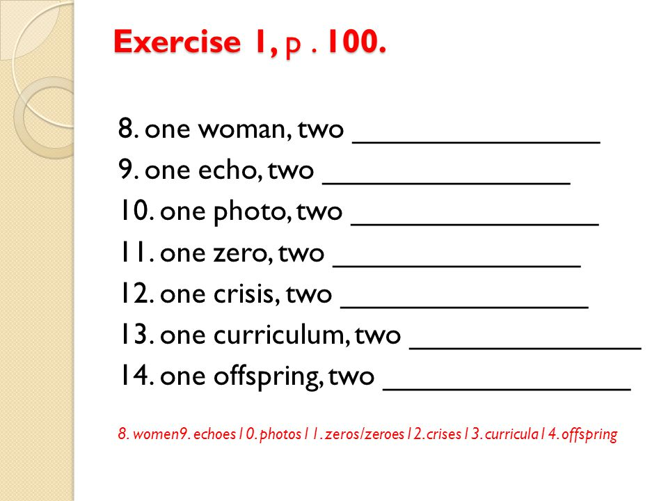 Exercise 1, p . 100. 8. one woman, two _______________