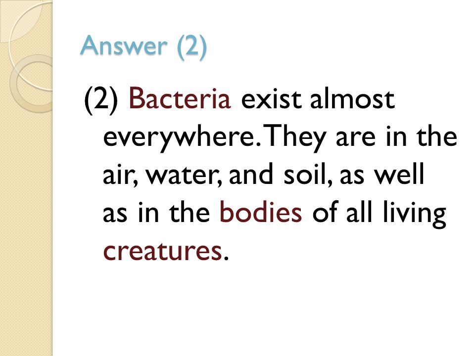 Answer (2) (2) Bacteria exist almost everywhere.