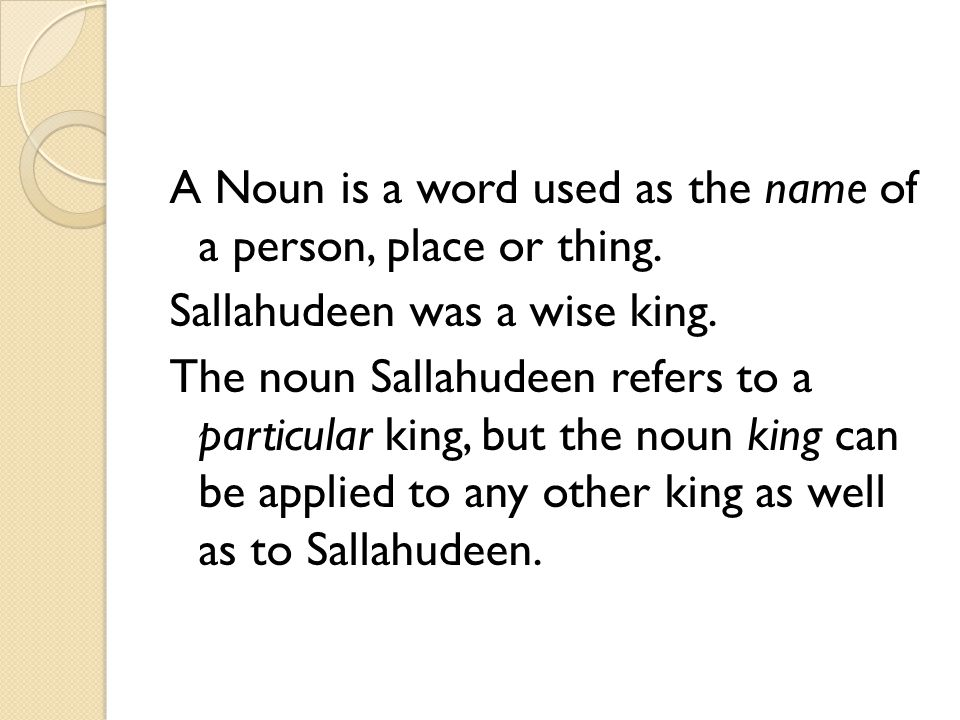 A Noun is a word used as the name of a person, place or thing