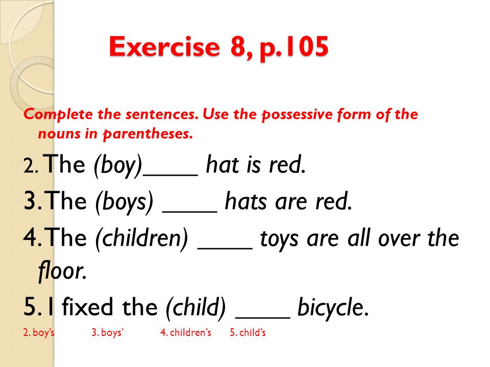 Exercise 8, p.105 3. The (boys) ____ hats are red.