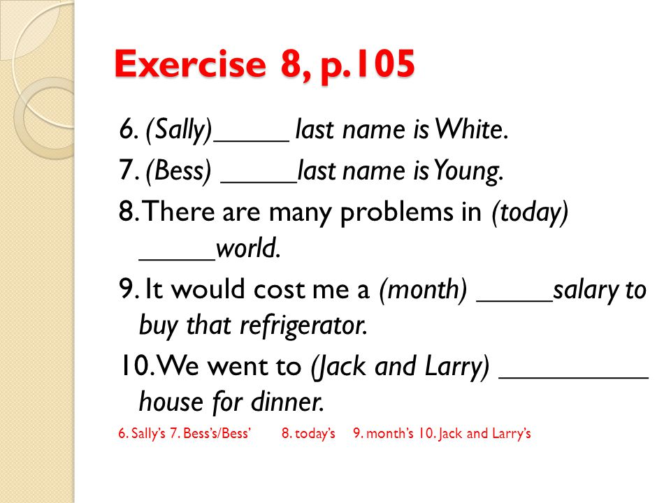 Exercise 8, p.105 6. (Sally)_____ last name is White.