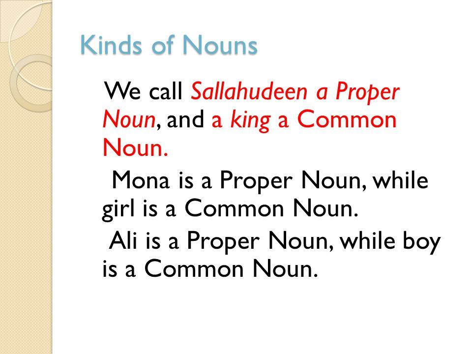 Kinds of Nouns Mona is a Proper Noun, while girl is a Common Noun.