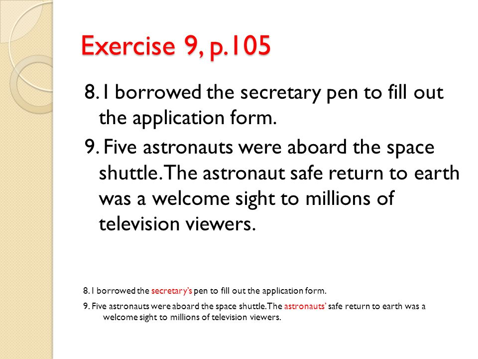 Exercise 9, p.105 8. I borrowed the secretary pen to fill out the application form.