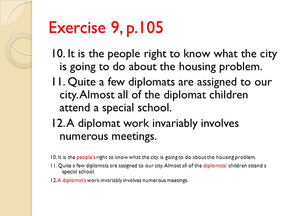 Exercise 9, p.105 10. It is the people right to know what the city is going to do about the housing problem.