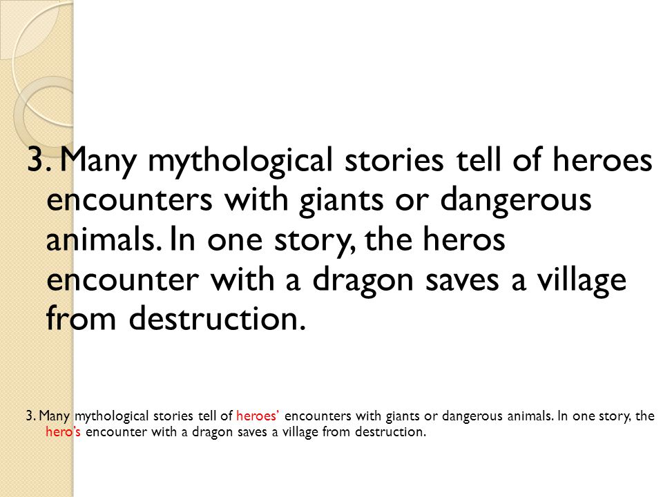 3. Many mythological stories tell of heroes encounters with giants or dangerous animals. In one story, the heros encounter with a dragon saves a village from destruction.