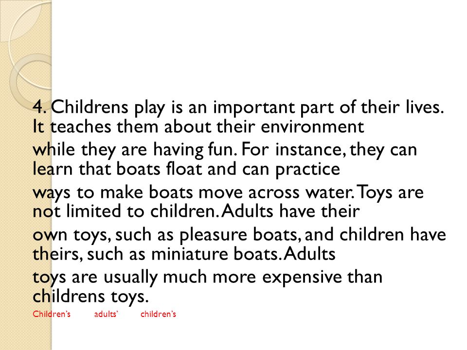 toys are usually much more expensive than childrens toys.